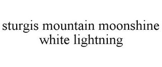 mark for STURGIS MOUNTAIN MOONSHINE WHITE LIGHTNING, trademark #85862963