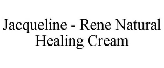 mark for JACQUELINE - RENE NATURAL HEALING CREAM, trademark #85863278