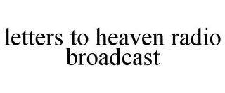 mark for LETTERS TO HEAVEN RADIO BROADCAST, trademark #85863577