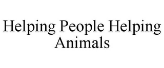 mark for HELPING PEOPLE HELPING ANIMALS, trademark #85863690