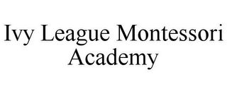 mark for IVY LEAGUE MONTESSORI ACADEMY, trademark #85863815