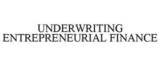 mark for UNDERWRITING ENTREPRENEURIAL FINANCE, trademark #85864013