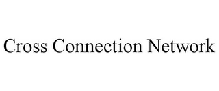 mark for CROSS CONNECTION NETWORK, trademark #85864283