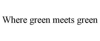 mark for WHERE GREEN MEETS GREEN, trademark #85864350