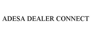 mark for ADESA DEALER CONNECT, trademark #85864594