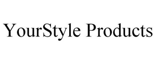 mark for YOURSTYLE PRODUCTS, trademark #85864683