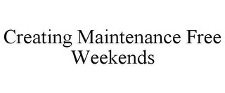 mark for CREATING MAINTENANCE FREE WEEKENDS, trademark #85864781