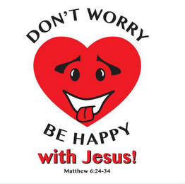 mark for DON'T WORRY BE HAPPY WITH JESUS! MATTHEW 6:24-34, trademark #85864806