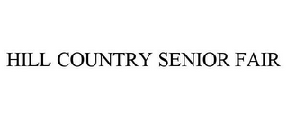 mark for HILL COUNTRY SENIOR FAIR, trademark #85865345