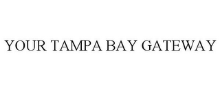 mark for YOUR TAMPA BAY GATEWAY, trademark #85865872
