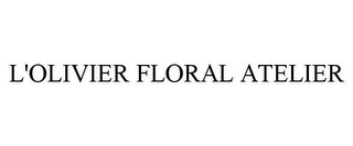 mark for L'OLIVIER FLORAL ATELIER, trademark #85866077