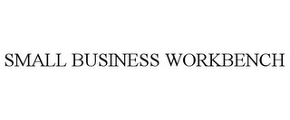 mark for SMALL BUSINESS WORKBENCH, trademark #85866093
