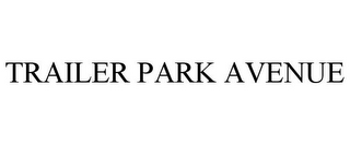 mark for TRAILER PARK AVENUE, trademark #85866100