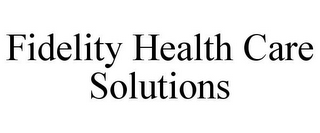 mark for FIDELITY HEALTH CARE SOLUTIONS, trademark #85866538