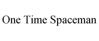mark for ONE TIME SPACEMAN, trademark #85866604
