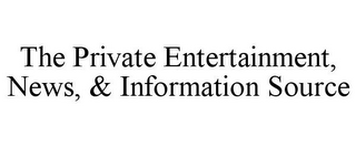 mark for THE PRIVATE ENTERTAINMENT, NEWS, & INFORMATION SOURCE, trademark #85866806