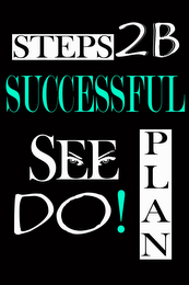 mark for STEPS 2 B SUCCESSFUL SEE PLAN DO!, trademark #85866878