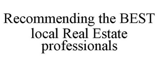 mark for RECOMMENDING THE BEST LOCAL REAL ESTATE PROFESSIONALS, trademark #85866946