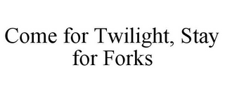 mark for COME FOR TWILIGHT, STAY FOR FORKS, trademark #85867039