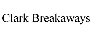 mark for CLARK BREAKAWAYS, trademark #85867244