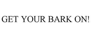 mark for GET YOUR BARK ON!, trademark #85867325