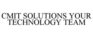 mark for CMIT SOLUTIONS YOUR TECHNOLOGY TEAM, trademark #85867340