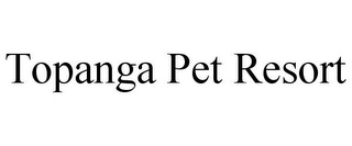 mark for TOPANGA PET RESORT, trademark #85867513