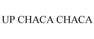 mark for UP CHACA CHACA, trademark #85867633