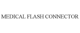 mark for MEDICAL FLASH CONNECTOR, trademark #85867740
