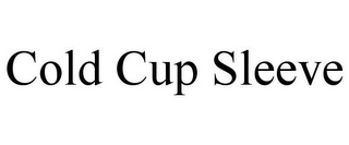 mark for COLD CUP SLEEVE, trademark #85867769