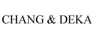 mark for CHANG & DEKA, trademark #85867787