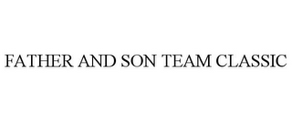 mark for FATHER AND SON TEAM CLASSIC, trademark #85868002
