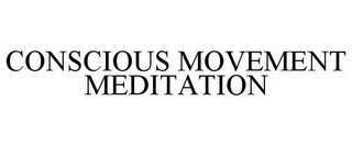 mark for CONSCIOUS MOVEMENT MEDITATION, trademark #85868013
