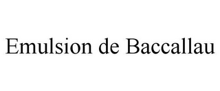 mark for EMULSION DE BACCALLAU, trademark #85868293