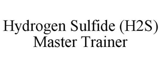 mark for HYDROGEN SULFIDE (H2S) MASTER TRAINER, trademark #85868325