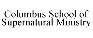 mark for COLUMBUS SCHOOL OF SUPERNATURAL MINISTRY, trademark #85868427