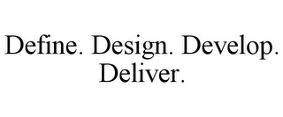 mark for DEFINE. DESIGN. DEVELOP. DELIVER., trademark #85868621