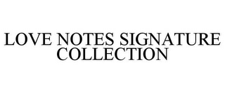 mark for LOVE NOTES SIGNATURE COLLECTION, trademark #85868627