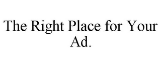 mark for THE RIGHT PLACE FOR YOUR AD., trademark #85868646