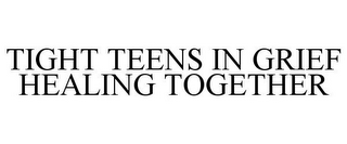 mark for TIGHT TEENS IN GRIEF HEALING TOGETHER, trademark #85869257
