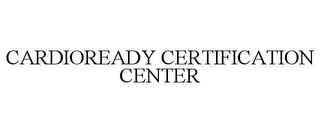 mark for CARDIOREADY CERTIFICATION CENTER, trademark #85869331