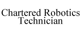 mark for CHARTERED ROBOTICS TECHNICIAN, trademark #85869604