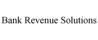 mark for BANK REVENUE SOLUTIONS, trademark #85869605