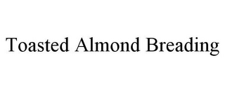 mark for TOASTED ALMOND BREADING, trademark #85869869