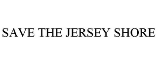 mark for SAVE THE JERSEY SHORE, trademark #85870107