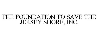mark for THE FOUNDATION TO SAVE THE JERSEY SHORE, INC., trademark #85870189