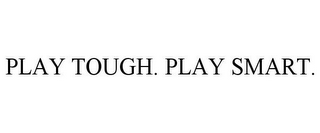 mark for PLAY TOUGH. PLAY SMART., trademark #85870611