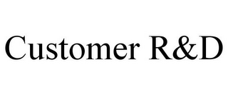mark for CUSTOMER R&D, trademark #85870964
