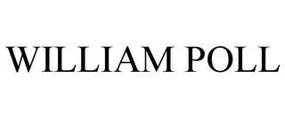 mark for WILLIAM POLL, trademark #85871233