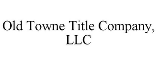 mark for OLD TOWNE TITLE COMPANY, LLC, trademark #85871277